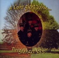 CD Bergsänger Geyer A Gahr gieht dahie ...