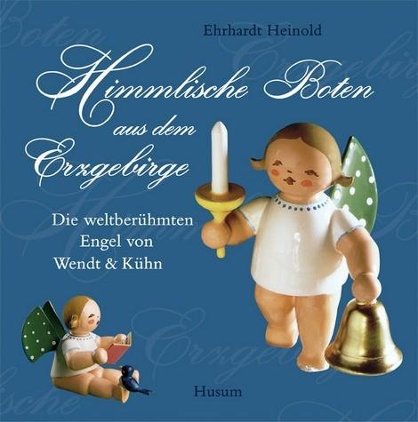 Heinold Ehrhardt: Himmlische Boten aus dem Erzgebirge